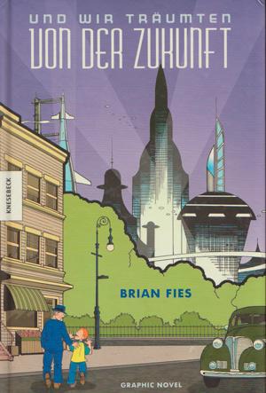 Und wir träumten von der Zukunft – Eine Geschichte von Hoffnung und Wandel von Brian Fies